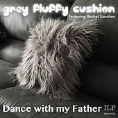 Dance with My Father (feat. Rachel Sanches) de Grey Fluffy Cushion