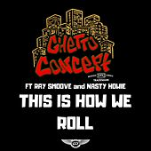 How We Roll by Ghetto Concept