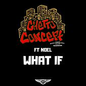 What If by Ghetto Concept