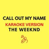 Call Out My Name (Orignally by The Weeknd) (Karaoke Version) by JMKaraoke