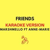 FRIENDS (Originally by Marshmello ft. Anne-Marie) (Karaoke Version) by JMKaraoke
