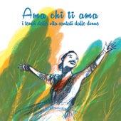 Ama chi ti ama - I tempi della vita cantati dalle donne de Various Artists