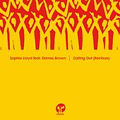 Calling Out (feat. Dames Brown) (Remixes) by Sophie Lloyd