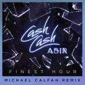 Finest Hour (feat. Abir) (Michael Calfan Remix) di Cash Cash
