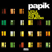 Little Songs for Big Elevators by Papik