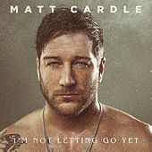 I'm Not Letting Go Yet de Matt Cardle