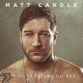 I'm Not Letting Go Yet di Matt Cardle