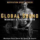 Global Sound Workout & Training 2018 (Musique Pour Faire Du Sport & Courir) by Motivation Sport Fitness