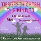Tiergeschichten für Kinder: 3 Erlebnis- und Abenteuergeschichten zu den Themen Mut, Freundschaft, Se von Torsten Abrolat
