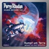Kampf um Terra - Perry Rhodan - Silber Edition 137 (Gekürzt) von Perry Rhodan