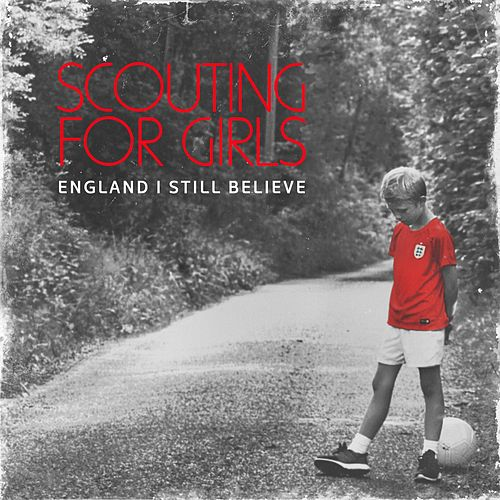 England I Still Believe by Scouting For Girls