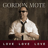 Love, Love, Love de Gordon Mote