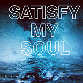 Satisfy My Soul by Brenton Brown