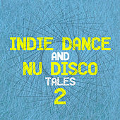 Indie Dance and Nu Disco Tales 2 by Various Artists