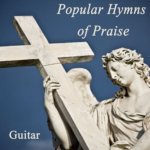 Popular Hymns of Praise - Guitar by Instrumental Christian Songs