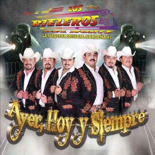 Ayer Hoy y Siempre by Los Rieleros Del Norte