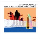 In Cold Blood (Twin Shadow x Pusha T Version) van alt-J