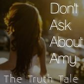 Don't Ask About Amy by The Truth Tale