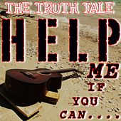 Help Me If You Can by The Truth Tale