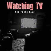 Watching TV by The Truth Tale