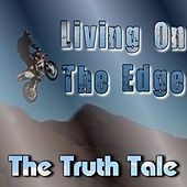 Living On The Edge by The Truth Tale