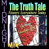 Flowers Everywhere Today (Midnight Mix) by The Truth Tale