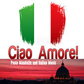 Ciao Amore! Pasta Mandolin and Italian Music de Various Artists