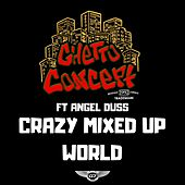 Crazy Mixed Up World by Ghetto Concept