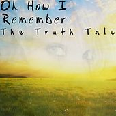 Oh How I Remember by The Truth Tale