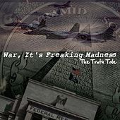 War, It's Freaking Madness by The Truth Tale