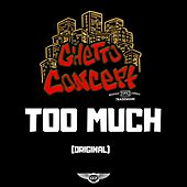 Too Much by Ghetto Concept