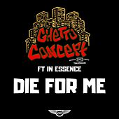 Die 4 Me by Ghetto Concept