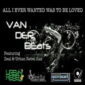 All I Ever Wanted Was to Be Loved by Keith Van Der Beats