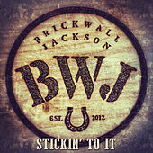 Stickin' to It by Brickwall Jackson