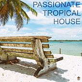 Passionate Tropical House by Various Artists