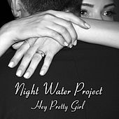 Hey Pretty Girl by Night Water Project