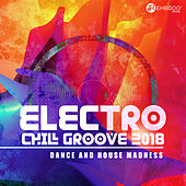 Electro Chill Groove 2018 (Dance Music and House Madness) von Various Artists