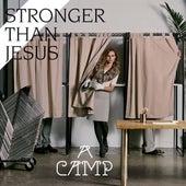 Stronger Than Jesus von A Camp