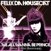 We All Wanna Be Prince (Miss Kittin Remixes) de Felix Da Housecat