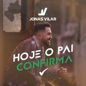Hoje O Pai Confirma by Jonas Vilar