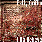 I Do Believe by Patty Griffin