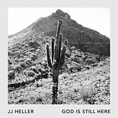 God Is Still Here by JJ Heller
