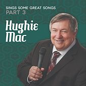 Hughie Mac Sings Some Great Songs, Pt. 3 de Hughie Mac