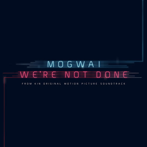 We're Not Done (End Title) by Mogwai