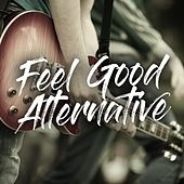 Feel Good Alternative by Various Artists
