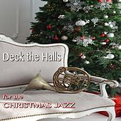Deck the Halls for the Christmas Jazz by Various Artists