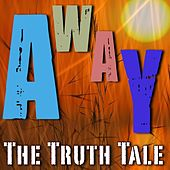 Away by The Truth Tale