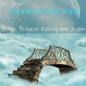 Bridge Between Reality and Dream by Enchanted Duo