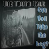 Can You Take The Dog? by The Truth Tale
