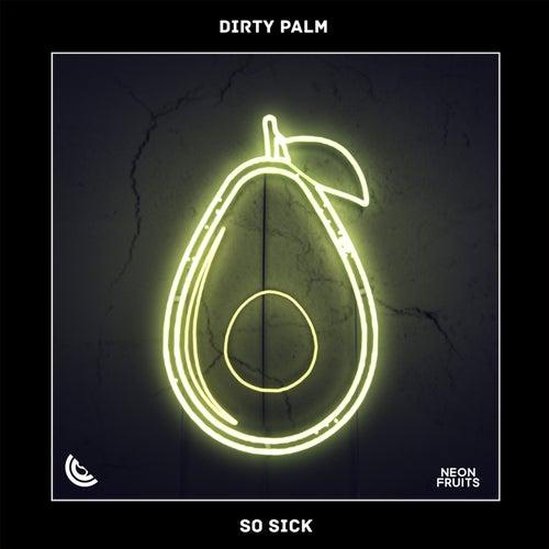 So Sick von Dirty Palm
